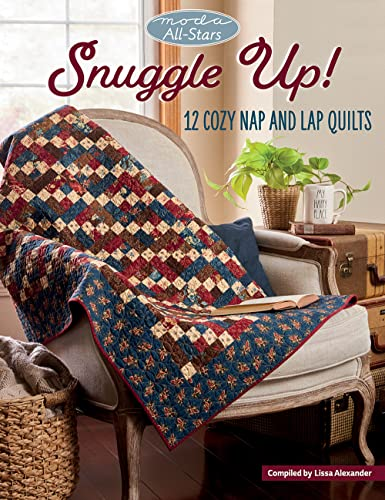 Moda All-Stars - Snuggle Up!: 12 Cozy Nap and Lap Quilts